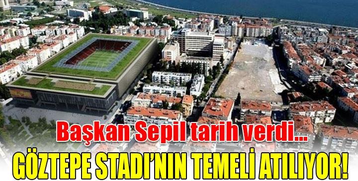 Göztepe Stadı'nın temeli ne zaman atılacak?
